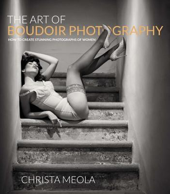 The Art of Boudoir Photography By Meola, Christa